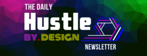 The Daily HustleBy.Design Returns!
